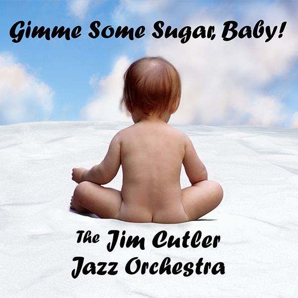 Gimme Some Sugar Baby - The Jim Cutler Jazz Orchestra Album Cover - Baby sitting on sugar with blue sky and clouds